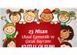23 Nisan dolayısıyla çocuklara sesleniş