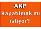 AKP kapatılmak mı istiyor?
