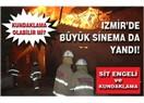 İzmir'de Büyük Sinema da yandı!