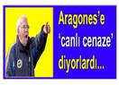 Aragones hani 'canlı cenaze' ydi?