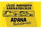 Çiçeği burnunda karikatürcüler Adana'da buluşuyor