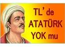 TL'de Atatürk yok mu?