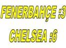 Fenerbahçe: 3 Chelsea: 6