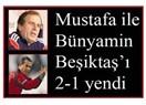 Mustafa ile Bünyamin Beşiktaşı 2 1 yendi