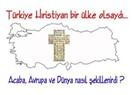 Türkiye Hıristiyan bir ülke olsaydı !!