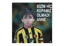 Benim 26 yıldır Türkiye kupam hiç olmadı anne…