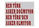 Her Türk asker doğmuyor, her Türk'den asker olmuyor...