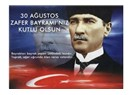 30 Ağustos 1922'den, günümüze, Mustafa Kemal Atatürk gerçeği