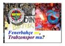 Fenerbahçe mi, Trabzonspor mu? (Futbol konuşacak)