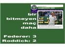 Federer – Roddick maçını 3-2 Federer aldı, Roddick'e yazık oldu.