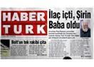 Haber Türk'ten Şirin Baba açılımı!