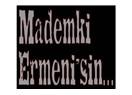 Mademki Ermeni'sin...