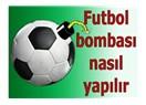 Futbol bombası nasıl yapılır?