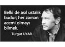 Büyük Saat'i okuyorum yine ve diyorum ki Turgut Uyar Türkçe'nin büyücüsüdür