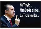 Ya Tayyip… Men dakka dukka... La Tel'ab bin-Nar...