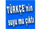 Türkçe'nin suyu mu çıktı?