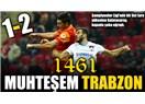 1461 Trabzon Galatasaray'a ciddi olmayı ogretti...