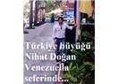Son Türkiye büyüğü Nihat Doğan'ın Venezuella seferi...