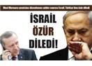 İsrail Türkiye'den özür diledi!