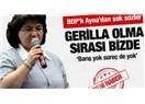 BDP'li Ayna, 'Gerilla olma sırası bizdedir'
