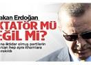 """Tayyip Erdoğan'a """"diktatör"""" diyorlar, çünkü..."""