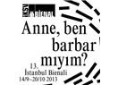 """""""Anne Ben Barbar mıyım?"""" 13. İstanbul Bienali'nin ardından..."""