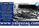 31 Mart 1918`de Azerbaycan`da ne oldu?