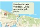 İstanbul'un yeni havaalanı yanlış yere yapılıyor. İleride keşke denilecek!