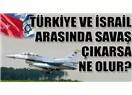 Türkiye İsrail savaşını kim kazanır?