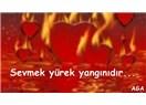 Sevmek yürek yangınıdır...