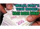 Bankacılıkta yeni uygulama: Hacı Baba Swap!