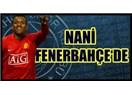 Gerçek yıldız Nani Fenerbahçe'de...
