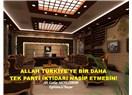 Allah Türkiye'ye bir daha tek parti iktidarı nasip etmesin!