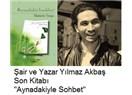 """Şair ve yazar Yılmaz Akbaş ve son kitabı """"Aynadakiyle Sohbet"""" hakkında röportajım"""