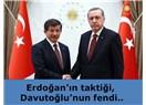 Erdoğan'ın taktiği, Davutoğlu'nun fendi..
