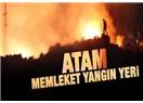 Atam memleket yangın yeri!