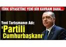 Partili Cumhurbaşkanlığı sistemi,Türkiye'nin yabancısı değildir ki...