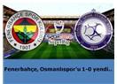 Fenerbahçe, Osmanlıspor'u 1-0 yendi..