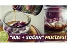 Soğan Bal karışımının mucizevi etkileri…