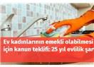"""Tam da CHP'ye yakışan bir kanun teklifi: Ev kadınlarına """"Sigorta primi ödemeden"""" emekli maaşı!"""