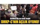 DHKP-C, bir terör örgütü değil midir?... Öyleyse, nedir bu yakınlık ve destek?