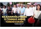 CHP (Kılıçdaroğlu) 15 Temmuz anma törenlerine katılacak mı?