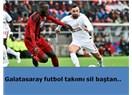 Galatasaray futbol takımı sil baştan..