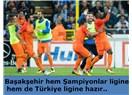 Başakşehir hem Şampiyonlar ligine, hem de Türkiye ligine hazır..