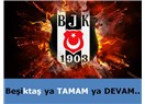 Beşiktaş ya Tamam ya Devam..