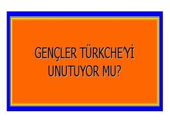 Gençler Türkçe' yi unutuyor mu?