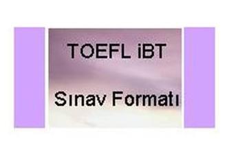 TOEFL iBT Sınavı Formatı Nasıl?