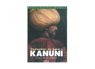 Kanuni / Padişahlar da Ağlar-biyografik roman