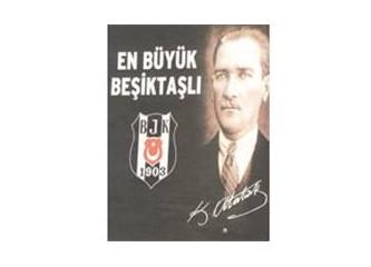 Atatürk Beşiktaşlı idi.