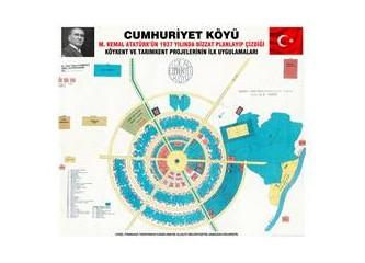 Heyecan verici biir proje, Atatürk'ün Cumhuriyet Köyü Planı'nı yaşatmak ve yaygınlaştırmak.